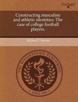 Constructing Masculine and Athletic Identities: The Case of College Football Players