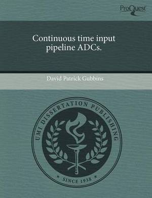 Continuous Time Input Pipeline Adcs