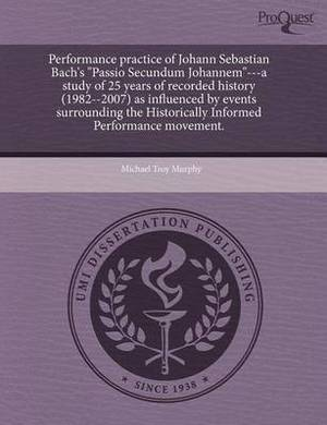 Performance Practice of Johann Sebastian Bach's Passio Secundum Johannem---A Study of 25 Years of Recorded History (1982--2007) as Influenced by Eve