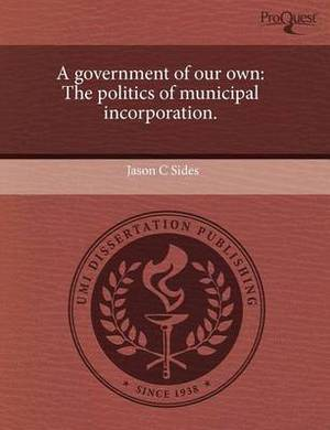 A Government of Our Own: The Politics of Municipal Incorporation