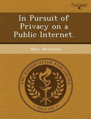 In Pursuit of Privacy on a Public Internet