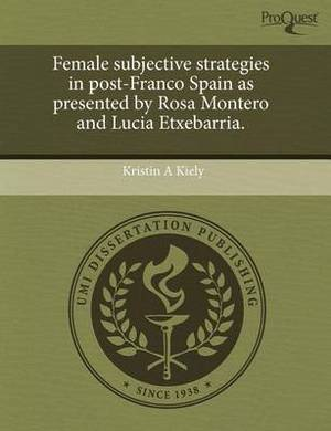Female Subjective Strategies in Post-Franco Spain as Presented by Rosa Montero and Lucia Etxebarria