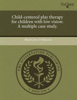 Child-Centered Play Therapy for Children with Low Vision: A Multiple Case Study