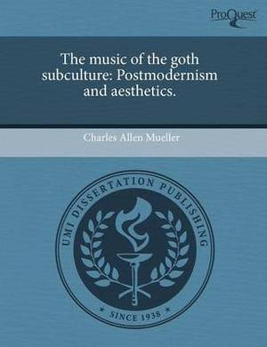The Music of the Goth Subculture: Postmodernism and Aesthetics