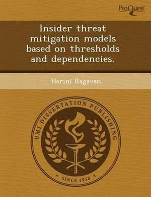 Insider Threat Mitigation Models Based on Thresholds and Dependencies