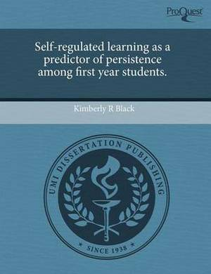 Self-Regulated Learning as a Predictor of Persistence Among First Year Students