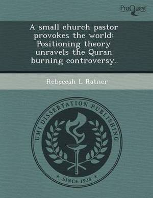 A Small Church Pastor Provokes the World: Positioning Theory Unravels the Quran Burning Controversy