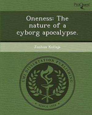 Oneness: The Nature of a Cyborg Apocalypse