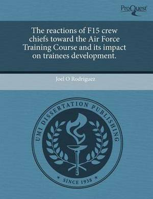 The Reactions of F15 Crew Chiefs Toward the Air Force Training Course and Its Impact on Trainees Development