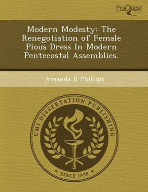 Modern Modesty: The Renegotiation of Female Pious Dress in Modern Pentecostal Assemblies