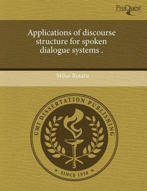 Applications of Discourse Structure for Spoken Dialogue Systems