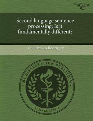 Second Language Sentence Processing: Is It Fundamentally Different?