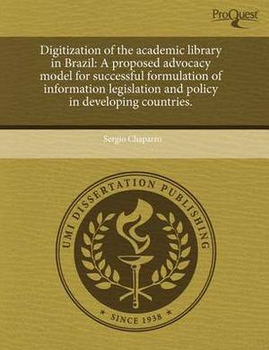 Digitization of the Academic Library in Brazil: A Proposed Advocacy Model for Successful Formulation of Information Legislation and Policy in Developi