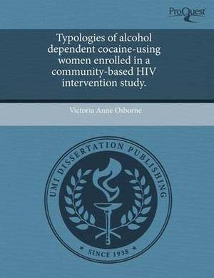 Typologies of Alcohol Dependent Cocaine-Using Women Enrolled in a Community-Based HIV Intervention Study
