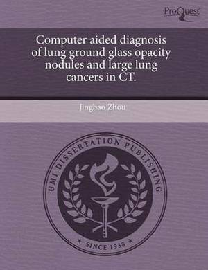 Computer Aided Diagnosis of Lung Ground Glass Opacity Nodules and Large Lung Cancers in CT