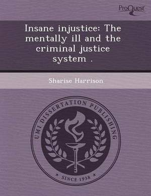 Insane Injustice: The Mentally Ill and the Criminal Justice System
