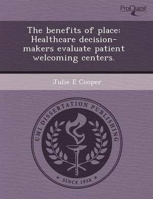 The Benefits of Place: Healthcare Decision-Makers Evaluate Patient Welcoming Centers