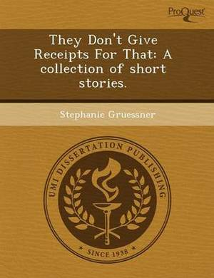 They Don't Give Receipts for That: A Collection of Short Stories