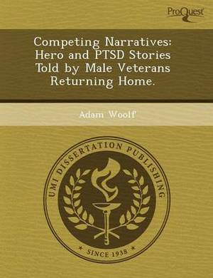 Competing Narratives: Hero and Ptsd Stories Told by Male Veterans Returning Home