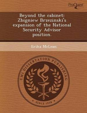 Beyond the Cabinet: Zbigniew Brzezinski's Expansion of the National Security Advisor Position