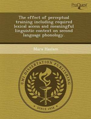 The Effect of Perceptual Training Including Required Lexical Access and Meaningful Linguistic Context on Second Language Phonology