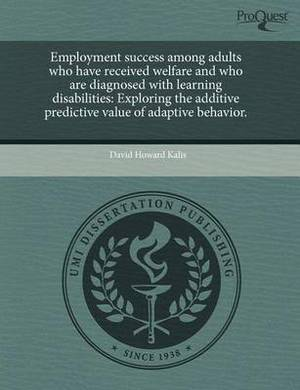 Employment Success Among Adults Who Have Received Welfare and Who Are Diagnosed with Learning Disabilities: Exploring the Additive Predictive Value of