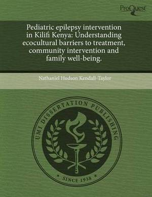 Pediatric Epilepsy Intervention in Kilifi Kenya: Understanding Ecocultural Barriers to Treatment