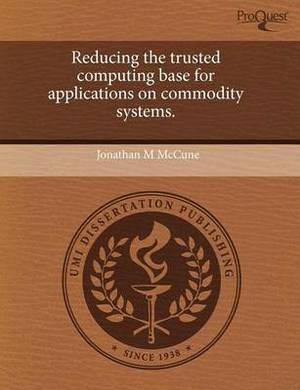 Reducing the Trusted Computing Base for Applications on Commodity Systems