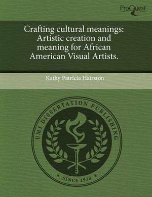Crafting Cultural Meanings: Artistic Creation and Meaning for African American Visual Artists