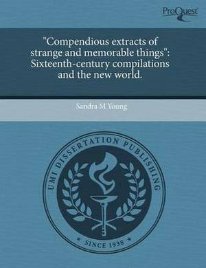 Compendious Extracts of Strange and Memorable Things: Sixteenth-Century Compilations and the New World
