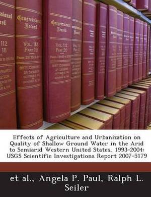 Effects of Agriculture and Urbanization on Quality of Shallow Ground Water in the Arid to Semiarid Western United States, 1993-2004: Usgs Scientific I