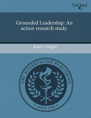 Grounded Leadership: An Action Research Study
