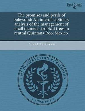 The Promises and Perils of Polewood: An Interdisciplinary Analysis of the Management of Small Diameter Tropical Trees in Central Quintana Roo