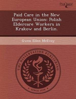Paid Care in the New European Union: Polish Eldercare Workers in Krakow and Berlin