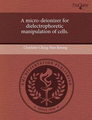 A Micro-Deionizer for Dielectrophoretic Manipulation of Cells