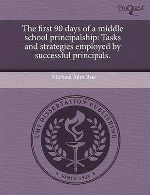 The First 90 Days of a Middle School Principalship: Tasks and Strategies Employed by Successful Principals