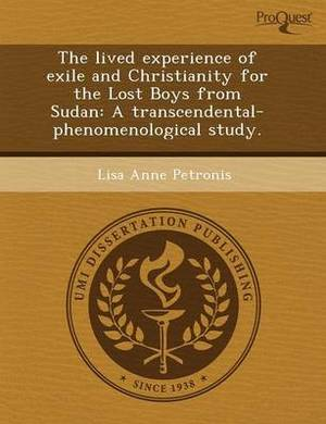 The Lived Experience of Exile and Christianity for the Lost Boys from Sudan: A Transcendental-Phenomenological Study