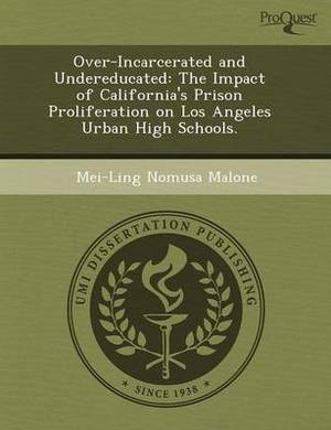 Over-Incarcerated and Undereducated: The Impact of California's Prison Proliferation on Los Angeles Urban High Schools