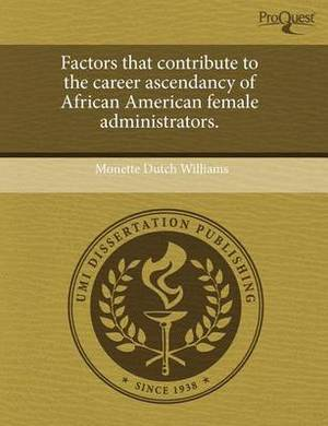Factors That Contribute to the Career Ascendancy of African American Female Administrators