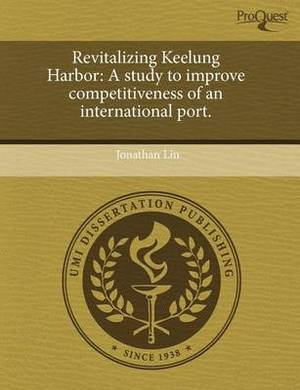 Revitalizing Keelung Harbor: A Study to Improve Competitiveness of an International Port