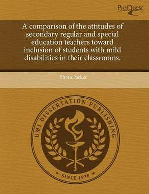 A Comparison of the Attitudes of Secondary Regular and Special Education Teachers Toward Inclusion of Students with Mild Disabilities in Their Class