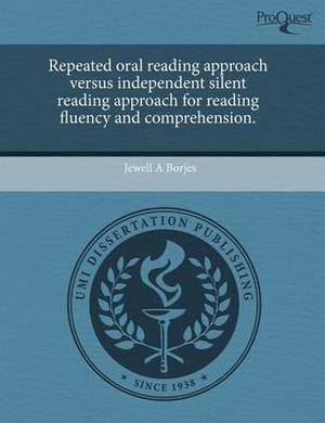Repeated Oral Reading Approach Versus Independent Silent Reading Approach for Reading Fluency and Comprehension