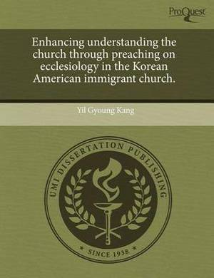 Enhancing Understanding the Church Through Preaching on Ecclesiology in the Korean American Immigrant Church