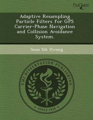 Adaptive Resampling Particle Filters for GPS Carrier-Phase Navigation and Collision Avoidance System