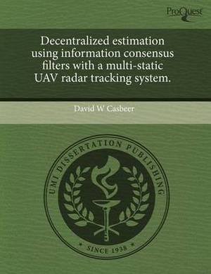 Decentralized Estimation Using Information Consensus Filters with a Multi-Static Uav Radar Tracking System
