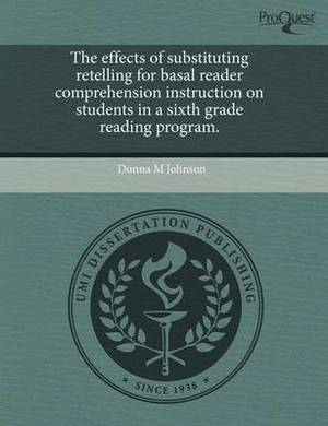 The Effects of Substituting Retelling for Basal Reader Comprehension Instruction on Students in a Sixth Grade Reading Program