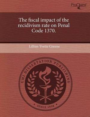The Fiscal Impact of the Recidivism Rate on Penal Code 1370