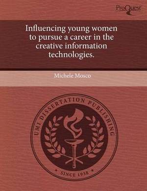 Influencing Young Women to Pursue a Career in the Creative Information Technologies