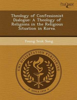 Theology of Confessionist Dialogue: A Theology of Religions in the Religious Situation in Korea