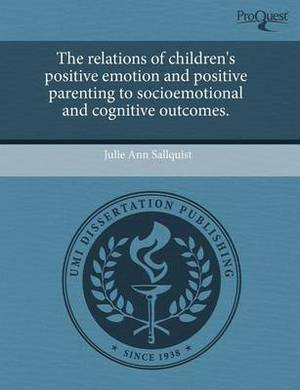 The Relations of Children's Positive Emotion and Positive Parenting to Socioemotional and Cognitive Outcomes